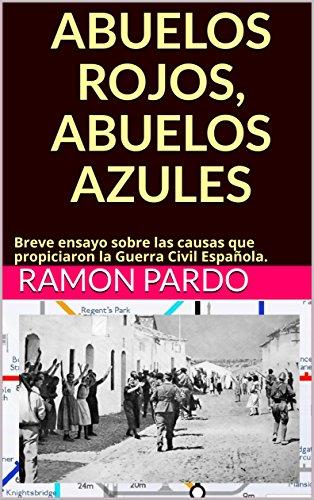 Descargar Libro ABUELOS ROJOS, ABUELOS AZULES: Breve ensayo sobre las causas que propiciaron la Guerra Civil Española. de Ramón Pardo