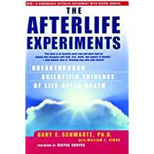 The Afterlife Experiments: Breakthrough Scientific Evidence of Life After Death (English Edition)