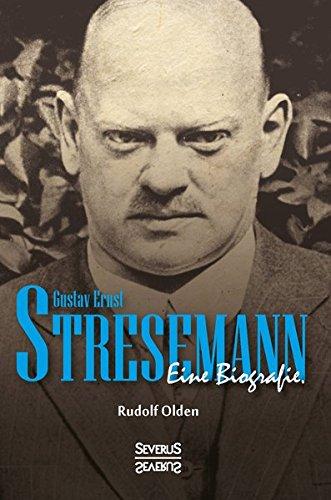 Gustav Ernst Stresemann. Biographie.: Von der Jugend, über die Zeit der Weimarer Republik bis zu seinem Tod im Oktober 1929.