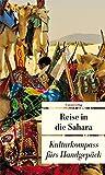Reise in die Sahara: Kulturkompass fürs Handgepäck (Unionsverlag Taschenbücher, Band 471) - Lucien Leitess