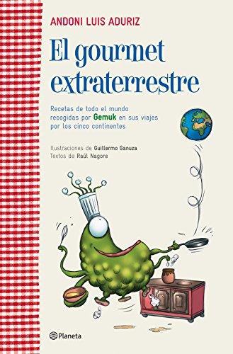 Portada del libro El gourmet extraterrestre: Recetas de todo el mundo recogidas por Gemuk en sus viajes por los cinco contine ((Fuera de colección))