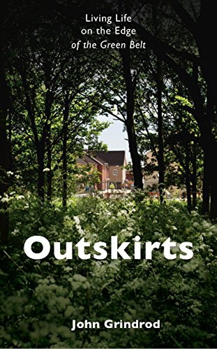 Outskirts: Living Life on the Edge of the Green Belt by [Grindrod, John]