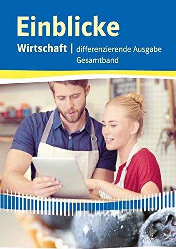 Einblicke Wirtschaft Gesamtband. Differenzierende Ausgabe Niedersachsen: Schülerbuch Klasse 7-10 (Einblicke Wirtschaft. Differenzierende Ausgabe für Niedersachsen ab 2016)