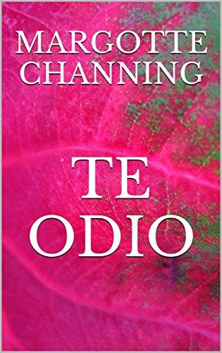 TE ODIO: UNA HISTORIA DE ROMANCE, SEXO Y SUSPENSE EN LA ÉPOCA VICTORIANA por Margotte Channing