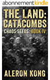 The Land: Catacombs (Chaos Seeds Book 4) (English Edition)
