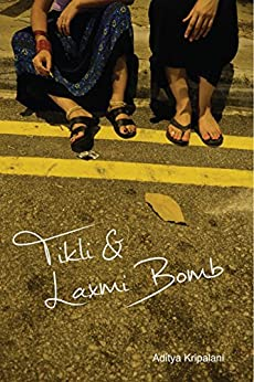 Tikli and Laxmi Bomb: To Hell with Patriarchy by [Kripalani, Aditya]