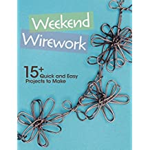 Weekend Wirework: 15+ Quick and Easy Projects to Make