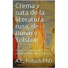 Crema y nata de la literatura rusa, de Bunin y Tolstoy: Tomo 17, Traducido, interpretado e ilustrado por