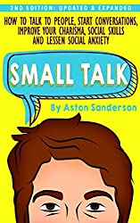 Small Talk: How to Talk to People, Improve Your Charisma, Social Skills, Conversation Starters & Lessen Social Anxiety (English Edition)