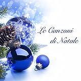 Le Canzoni di Natale - Musica Natalizia per l'Avvento e Musica Rilassante