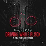 Driving While Black (feat. Focus Famoe & Kemist Da Kidd) [Explicit]