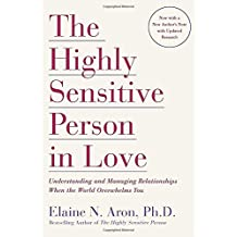 The Highly Sensitive Person in Love: Understanding and Managing Relationships When the World Overwhelms You by Elaine N. Aron Ph.D. (2001-01-09)