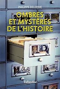 Ombres et mystères de l'Histoire par Philippe Delorme
