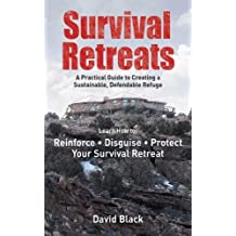 Survival Retreats: A Practical Guide to Creating a Sustainable, Defendable Refuge