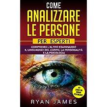 Come analizzare le persone: Per Esperti - Comprendi l'altro esaminando il linguaggio del corpo, la personalità e la psicologia (How to Analyze People - Italian Edition)