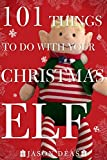 101 Things to Do with Your Christmas Elf (English Edition)