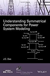Understanding Symmetrical Components for Power System Modeling (IEEE Press Series on Power Engineering)