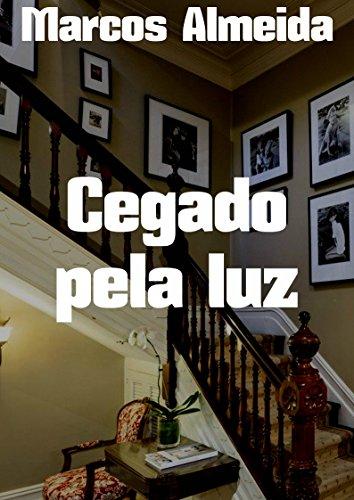 Cegado pela luz (Portuguese Edition) por Marcos  Almeida