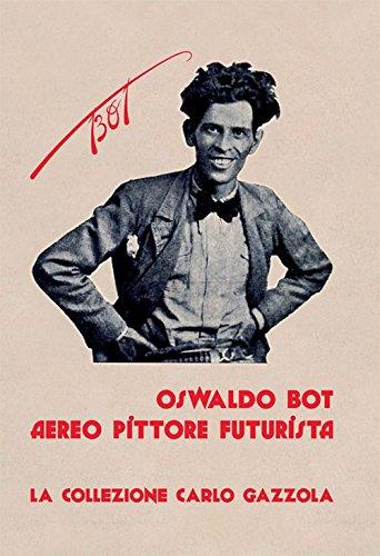 Oswaldo Bot. Aereo pittore futurista. La collezione Carlo Gazzola (Arte a parte) por Carlo Gazzola
