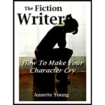 The Fiction Writer: How to Make Your Character Cry