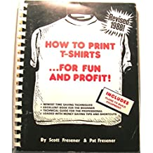 How to Print T-shirts... for Fun and Profit!