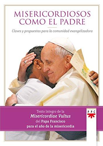 Misericordiosos Como El Padre. Claves Y Propuestas Para La Comunidad Evangelizadora (Papa Francisco)