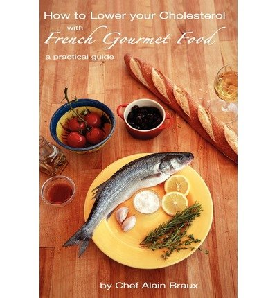 [How to Lower Your Cholesterol with French Gourmet Food: A Practical Guide] (By: Chef Alain Braux) [published: August, 2009]