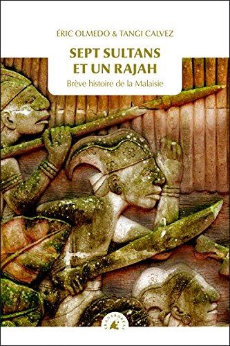 Sept sultans et un rajah : Brève histoire de la Malaisie par Eric Olmedo, Tangi Calvez