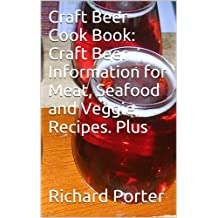 Craft Beer Cook Book: Craft Beer Information for Meat, Seafood and Veggie Recipes. Plus (English Edition)