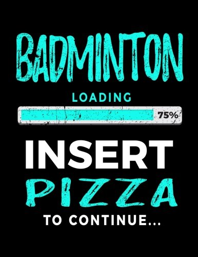 Badminton Loading 75% Insert Pizza To Continue: Badminton Player Journals