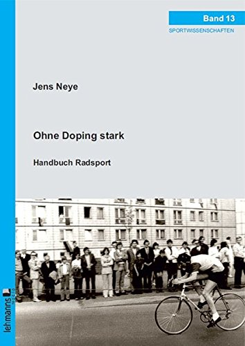 Ohne Doping stark: Handbuch Radsport - Gesundheit – Leistung – Chancen (Sportwissenschaften)