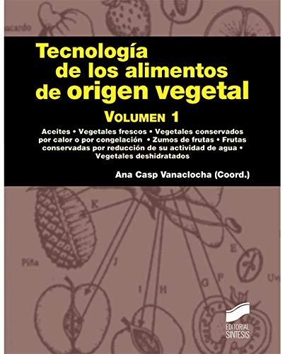 Tecnología de los alimentos de origen vegetal. Volumen I: 1 (Manuales científico-técnicos)