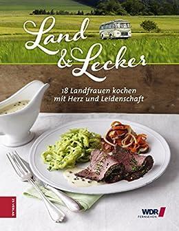 Land & Lecker: 18 Frauen kochen mit Herz und Leidenschaft