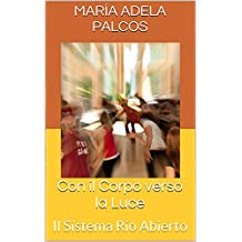 Con il Corpo verso la Luce: Il Sistema Río Abierto (Italian Edition)
