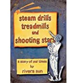 [ { Steam Drills, Treadmills, and Shooting Stars -A Story of Our Times- } ] BY ( Author ) Jan-2013 [ Hardcover ]
