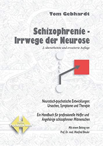 Schizophrenie - Irrwege der Neurose: Neurotisch-psychotische Entwicklungen: Ursachen, Symptome und Therapie