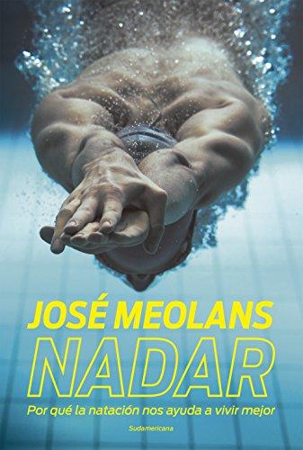Nadar: Por qué la natación nos ayuda a vivir mejor por José Meolans