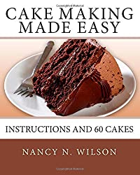 Cake Making Made Easy: Instructions and 60 Cakes by Nancy N Wilson (2012-11-04)