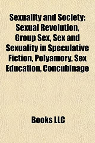 Sexuality and Society: Sexual Revolution, Group Sex, Sex and Sexuality in Speculative Fiction, Polyamory, Sex Education,
