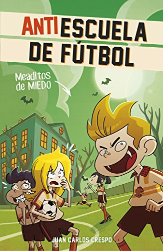Meaditos de miedo (Antiescuela de Fútbol 4) por Juan Carlos Crespo