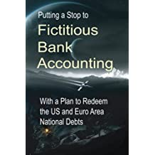 Putting a Stop to Fictitious Bank Accounting: With a Plan to Redeem the US and Euro Area National Debts