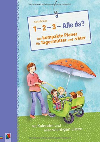 '1, 2, 3 - Alle da?' Der kompakte Planer für Tagesmütter und -väter (Neuauflage): Mit Kalender und allen wichtigen Listen