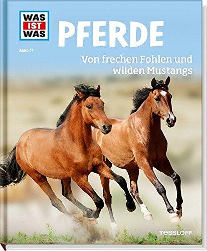 Preisvergleich Produktbild WAS IST WAS Band 27 Pferde. Von frechen Fohlen und wilden Mustangs (WAS IST WAS Sachbuch, Band 27)