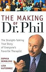 The Making of Dr.Phil: The Straight-talking True Story of Everyone's Favorite Therapist (History) by Sophia Dembling (2003-10-22)