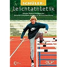 Schülerleichtathletik: Offizieller Rahmentrainingsplan des Deutschen Leichtathletik-Verbandes für das Grundlagentraining (Mediathek Leichtathletik)