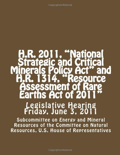 hr-2011-national-strategic-and-critical-minerals-policy-act-and-hr-1314-resource-assessment-of-rare-