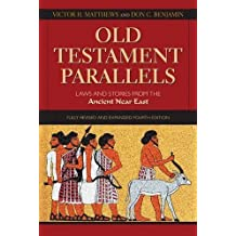 Old Testament Parallels, 4th Edition: Laws and Stories from the Ancient Near East