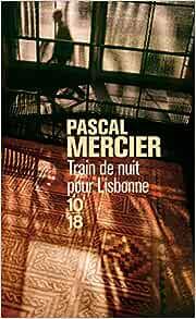Amazon Fr Train De Nuit Pour Lisbonne Mercier Pascal Casanova Nicole Livres