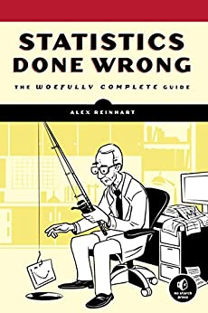 Statistics Done Wrong: The Woefully Complete Guide by [Reinhart, Alex]