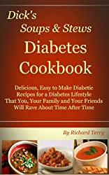 Dick's Soups & Stews Diabetes Cookbook: Delicious, Easy to Make Diabetic Recipes (Dick's Diabetes Cookbooks Book 5) (English Edition)